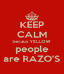 KEEP CALM becaus YELLOW people are RAZO'S - Personalised Poster A4 size