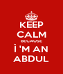 KEEP CALM BECAUSE Ì 'M AN ABDUL - Personalised Poster A4 size