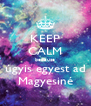KEEP CALM because úgyis egyest ad Magyesiné - Personalised Poster A4 size