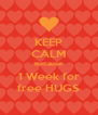 KEEP CALM Because 1 Week for free HUGS - Personalised Poster A4 size