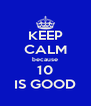 KEEP CALM because 10 IS GOOD - Personalised Poster A4 size
