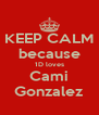 KEEP CALM because 1D loves Cami Gonzalez - Personalised Poster A4 size