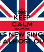 KEEP CALM BECAUSE 1D'S NEW SINGLE IS ALMOST OUT - Personalised Poster A4 size