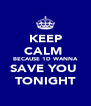 KEEP CALM  BECAUSE 1D WANNA SAVE YOU  TONIGHT - Personalised Poster A4 size