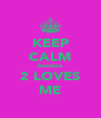 KEEP CALM because 2 LOVES ME - Personalised Poster A4 size