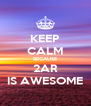 KEEP CALM BECAUSE 2AR IS AWESOME - Personalised Poster A4 size