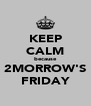 KEEP CALM because 2MORROW'S FRIDAY - Personalised Poster A4 size