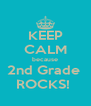 KEEP CALM because 2nd Grade  ROCKS!  - Personalised Poster A4 size