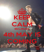 KEEP CALM BECAUSE 4th MAY IS COMING - Personalised Poster A4 size