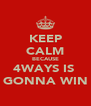 KEEP CALM BECAUSE 4WAYS IS  GONNA WIN - Personalised Poster A4 size
