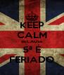 KEEP CALM BECAUSE 5ª É FERIADO - Personalised Poster A4 size