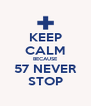 KEEP CALM BECAUSE 57 NEVER STOP - Personalised Poster A4 size
