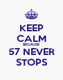 KEEP CALM BECAUSE 57 NEVER STOPS - Personalised Poster A4 size