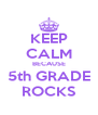 KEEP CALM BECAUSE 5th GRADE ROCKS - Personalised Poster A4 size