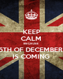 KEEP CALM BECAUSE 5TH OF DECEMBER  IS COMING - Personalised Poster A4 size