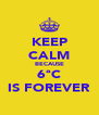 KEEP CALM BECAUSE 6ªC IS FOREVER - Personalised Poster A4 size