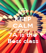 KEEP CALM BECAUSE 7A is the Best class - Personalised Poster A4 size