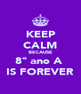 KEEP CALM BECAUSE 8º ano A  IS FOREVER - Personalised Poster A4 size