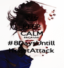 KEEP CALM BECAUSE #8DaysUntill HeartAttack - Personalised Poster A4 size