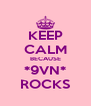 KEEP CALM BECAUSE *9VN* ROCKS - Personalised Poster A4 size