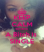KEEP CALM Because A Bitch Is  SINGLE - Personalised Poster A4 size