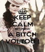KEEP CALM BECAUSE A BITCH  VOLTOU !  - Personalised Poster A4 size