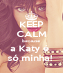 KEEP CALM because a Katy é  só minha!  - Personalised Poster A4 size