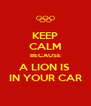 KEEP CALM BECAUSE A LION IS  IN YOUR CAR - Personalised Poster A4 size