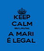 KEEP CALM BECAUSE A MARI  É LEGAL  - Personalised Poster A4 size