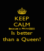 KEEP CALM Because a PRINCESS Is better than a Queen! - Personalised Poster A4 size
