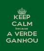 KEEP CALM because A VERDE GANHOU - Personalised Poster A4 size