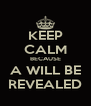 KEEP CALM BECAUSE A WILL BE REVEALED - Personalised Poster A4 size