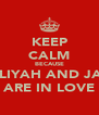 KEEP CALM BECAUSE AALIYAH AND JAKE ARE IN LOVE - Personalised Poster A4 size