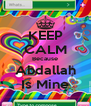 KEEP CALM Because Abdallah Is Mine - Personalised Poster A4 size
