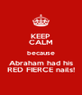KEEP CALM because Abraham had his RED FIERCE nails! - Personalised Poster A4 size