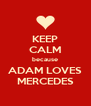 KEEP CALM because ADAM LOVES MERCEDES - Personalised Poster A4 size