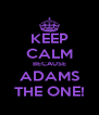 KEEP CALM BECAUSE ADAMS THE ONE! - Personalised Poster A4 size