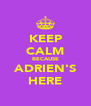 KEEP CALM BECAUSE ADRIEN'S HERE - Personalised Poster A4 size