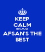 KEEP CALM BECAUSE AFSAN'S THE BEST - Personalised Poster A4 size