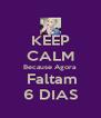 KEEP CALM Because Agora  Faltam 6 DIAS - Personalised Poster A4 size