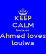 KEEP CALM because Ahmed loves loulwa - Personalised Poster A4 size
