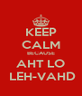 KEEP CALM BECAUSE AHT LO  LEH-VAHD - Personalised Poster A4 size