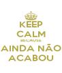 KEEP CALM BECAUSE AINDA NÃO ACABOU - Personalised Poster A4 size