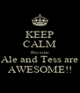 KEEP CALM Because Ale and Tess are AWESOME!! - Personalised Poster A4 size