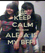 KEEP CALM because ALEJA IS  MY BFF!  - Personalised Poster A4 size
