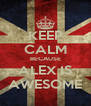 KEEP CALM BECAUSE ALEX IS AWESOME - Personalised Poster A4 size