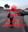 KEEP CALM BECAUSE ALEX IS COMMING - Personalised Poster A4 size