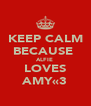 KEEP CALM BECAUSE  ALFIE  LOVES AMY«3 - Personalised Poster A4 size