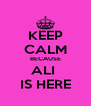 KEEP CALM BECAUSE ALI  IS HERE - Personalised Poster A4 size