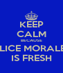 KEEP CALM BECAUSE ALICE MORALES IS FRESH - Personalised Poster A4 size